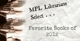 MPL Librarians Select Their Favorite Books of 2012